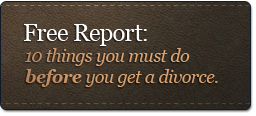 Free Report: Top 10 Things to Do Before Getting a Divorce.